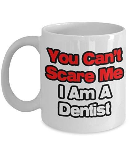 N\A No Puede Asustarme, Soy Dentista - Taza de Dentista, Taza de café, Taza de té, Divertido, Cita, Idea de Regalo para él o Ella, Mujeres y Madre, Día del Padre, Hermana