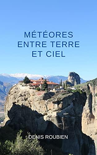 Couverture du livre Météores. Entre Terre et Ciel (Voyage dans l'histoire à travers l'architecture et le paysage)