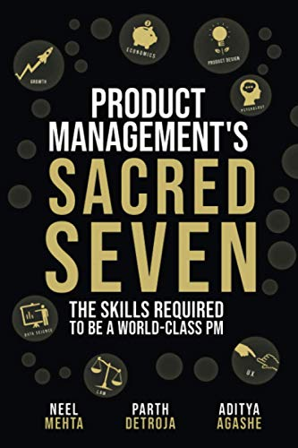 Compare Textbook Prices for Product Management's Sacred Seven: The Skills Required to Crush Product Manager Interviews and be a World-Class PM  ISBN 9780578740584 by Detroja, Parth,Mehta, Neel,Agashe, Aditya