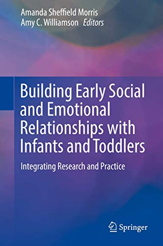 Building Early Social and Emotional Relationships with Infants and Toddlers: Integrating Research and Practice