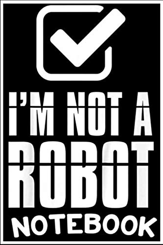 Notebook: Funny Captcha Robotics I'm Not a Robot T-Shirt notebook 100 pages 6x9 inch by Pow lope