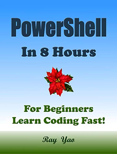 POWERSHELL Programming in 8 Hours, For Beginners, Learn Coding Fast!: Powershell Quick Start Guide