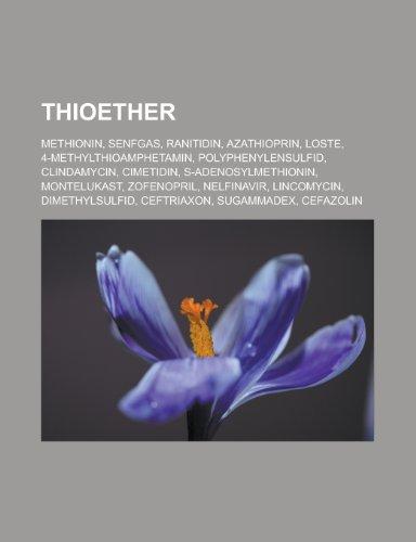 Thioether: Methionin, Senfgas, Ranitidin, Azathioprin, Loste, 4-Methylthioamphetamin, Polyphenylensulfid, Clindamycin, Cimetidin, S-Adenosylmethionin, ... Ceftriaxon, Sugammadex, Cefazolin