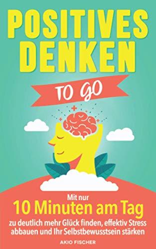 Positives Denken to go: Mit nur 10 Minuten am Tag zu deutlich mehr...