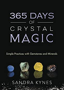 365 Days of Crystal Magic: Simple Practices with Gemstones & Minerals by [Sandra Kynes]