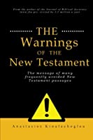 The Warnings of the New Testament: The Message of Many Frequently Avoided New Testament Passages