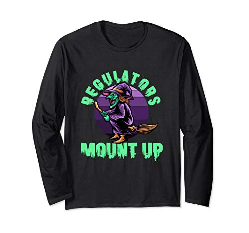 Regulators Mount Up Witch - Funny Witches Halloween Gift Long Sleeve T-Shirt
