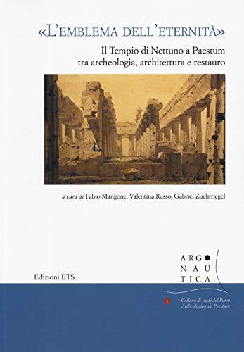 «L'emblema dell'eternità». Il tempio di Nettuno a Paestum tra archeologia, architettura e restauro. Atti del seminario (Napoli, 12 maggio 2017)