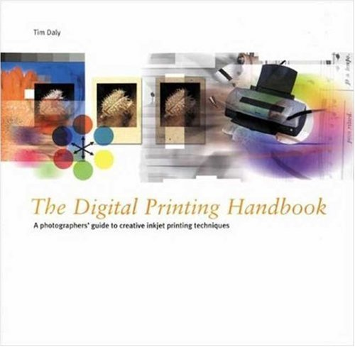 The Digital Printing Handbook: A Photographer's Guide to Creative Printing Techniques