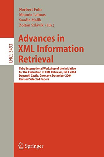 Advances in XML Information Retrieval: Third International Workshop of the Initiative for the Evaluation of XML Retrieval, INEX 2004, Dagstuhl Castle, ... Notes in Computer Science (3493), Band 3493)