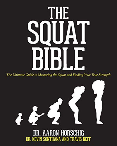 The Squat Bible: The Ultimate Guide to Mastering the Squat and Finding Your True Strength