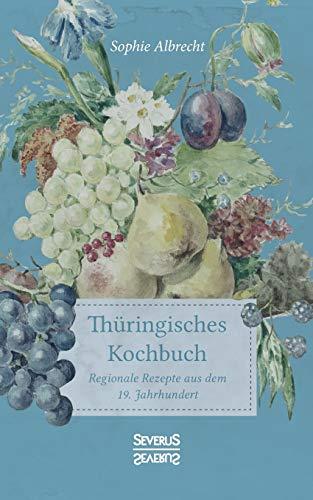 Thüringisches Kochbuch: Regionale Rezepte aus dem 19. Jahrhundert
