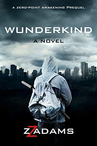 Wunderkind: A Zero-Point Awakening Novel by Adams, ZZ