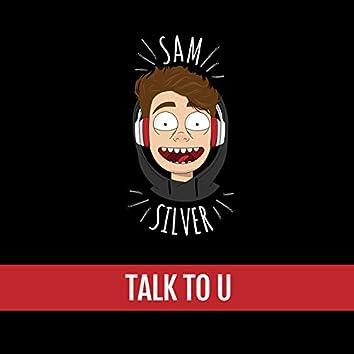 Talk to U