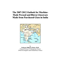 The 2007-2012 Outlook for Machine-Made Pressed and Blown Glassware Made from Purchased Glass in India