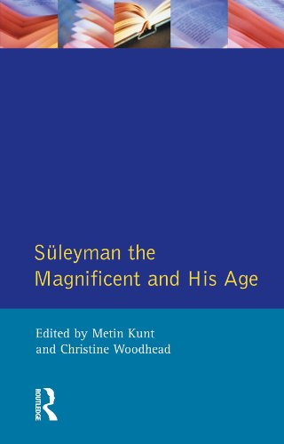 Suleyman the Magnificent and His Age: The Ottoman Empire in the Early Modern World (English Edition)