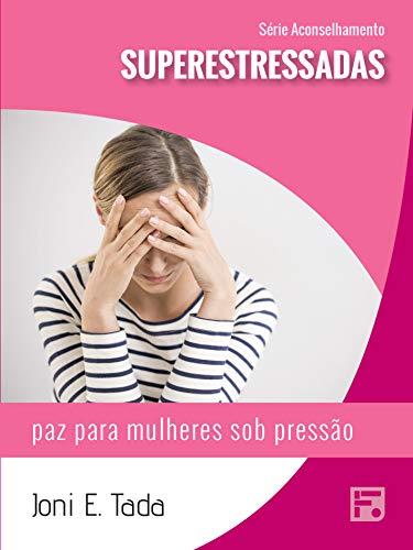 Superestressadas: paz para mulheres sob pressão (Série Aconselhamento Livro 36)