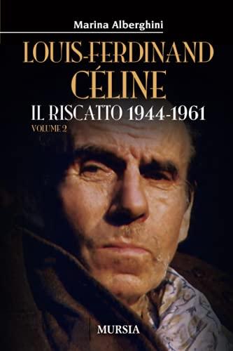 Louis-Ferdinand Céline (Volume 2): Il riscatto 1944-1961: Vol. 2