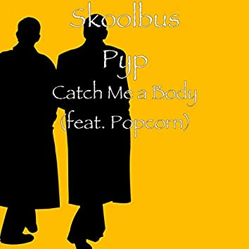 Catch Me a Body (feat. Popcorn)