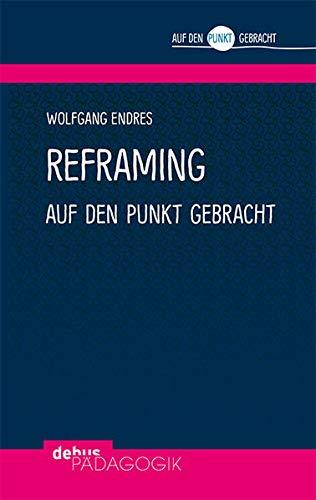 Reframing auf den Punkt gebracht (Auf den Punkt gebracht - Debus Pädagogik)
