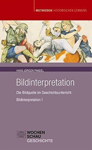 Bildinterpretation I: Die Bildquelle im Geschichtsunterricht (Methoden Historischen Lernens)