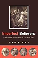 Imperfect Believers: Ambiguous Characters in the Gospel of John