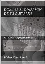 DOMINA EL DIAPASÓN DE TU GUITARRA: A través de progresiones (PARA GUITARRISTAS) (Spanish Edition)