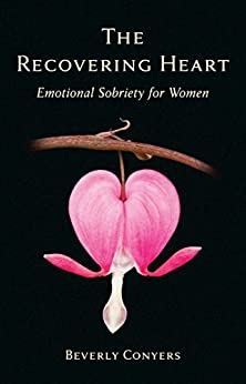 The Recovering Heart: Emotional Sobriety for Women by [Beverly Conyers]