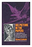 His picture in the papers;: A speculation on celebrity in America based on the life of Douglas Fairbanks, Sr 0883270269 Book Cover