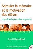 Stimuler la mémoire et la motivation des élèves: Une méthode pour mieux apprendre (Pédagogies/Outils) (French Edition)