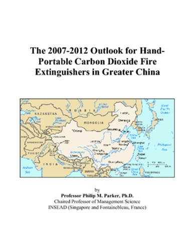 The 2007-2012 Outlook for Hand-Portable Carbon Dioxide Fire Extinguishers in Greater China