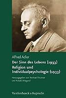 Der Sinn Des Lebens 1933. Religion Und Individualpsychologie 1933 (Alfred Adler Studienausgabe)