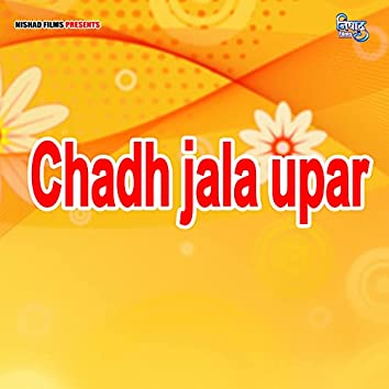 Chadh jala upar (Bhojpuri Song)
