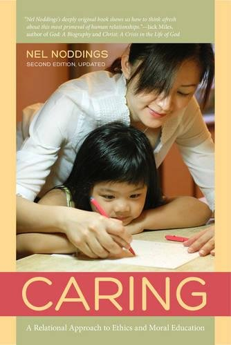 Compare Textbook Prices for Caring: A Relational Approach to Ethics and Moral Education Second Edition, Updated Edition ISBN 8601420149878 by Noddings, Nel