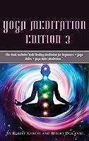 Yoga Meditation edition 3: This Book IncludesReiki Healing Meditation for Beginners + Yoga Nidra + Yoga Nidra Meditation
