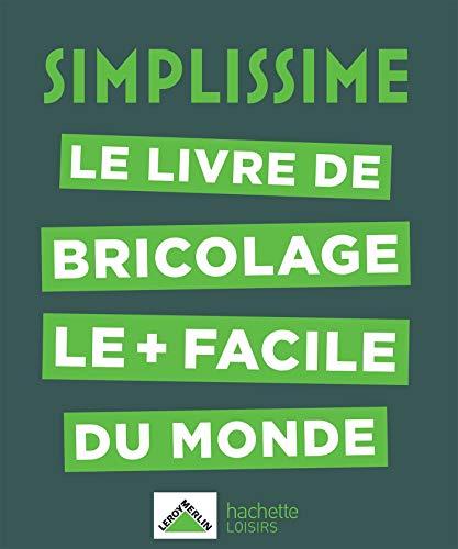 SIMPLISSIME - Bricolage: Le livre de bricolage le + facile du monde (Loisirs / Sports/ Passions)