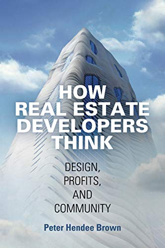 Real Estate Investing Books! - How Real Estate Developers Think: Design, Profits, and Community (The City in the Twenty-First Century)