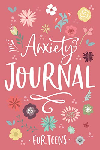 Anxiety Journal for Teens - A 12-Week Anxiety Journal and Self Care Journal for Teens: An Anxiety Journal for Teens with Prompts; Guided Stress Relief ... Practice Positive Thinking, and More
