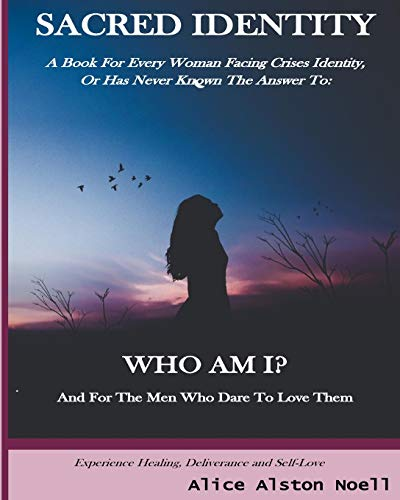 Sacred Identity: A Book For Every Woman Facing Crises Identity, Or Has Never Known The Answer To: Who Am I?