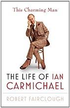 This Charming Man: The Life of Ian Carmichael