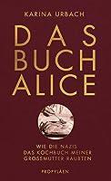 Das Buch Alice: Wie die Nazis das Kochbuch meiner Grossmutter raubten