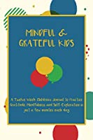 Mindful & Grateful Kids: A Twelve Week Children's Journal to Practice Gratitude, Mindfulness and Self-Exploration in just a few minutes each day