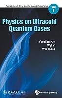 Physics on Ultracold Quantum Gases (Peking University-World Scientific Advanced Physics)