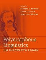 Polymorphous Linguistics (MIT Press): Jim McCawley's Legacy (Bradford Books)