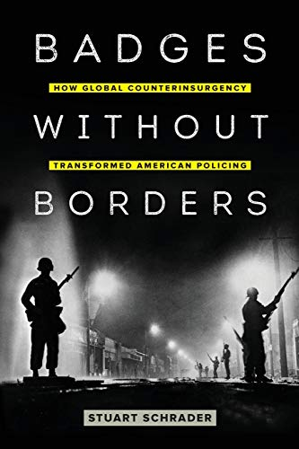 Compare Textbook Prices for Badges without Borders: How Global Counterinsurgency Transformed American Policing Volume 56 American Crossroads First Edition ISBN 9780520295629 by Schrader, Stuart