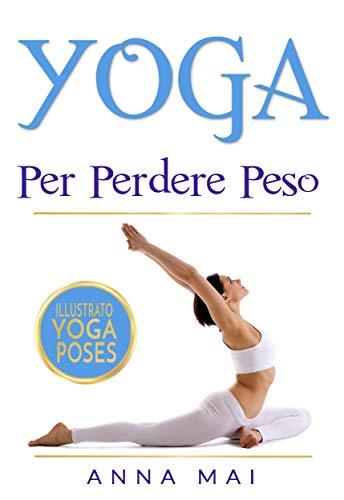 YOGA PER PERDERE PESO (Italian Edition)