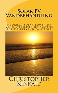 Solar PV Vandbehandling: Hvordan Solar Power UV Vand Sterilisering Systems for Drikkevand på Stedet (Danish Edition)