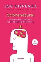 Sobrenatural / Becoming Supernatural: Gente Corriente Hacienda Cosas Extraordinarias / How Common People Are Doing the Uncommon