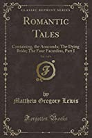 Romantic Tales, Vol. 2 of 4: Containing, the Anaconda; The Dying Bride; The Four Facardins, Part I (Classic Reprint)