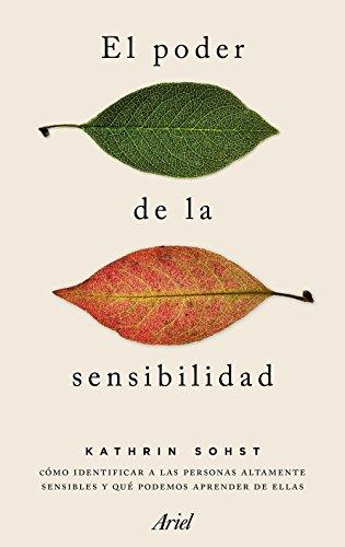 El poder de la sensibilidad: Cómo identificar a las personas altamente sensibles y qué podemos aprender de ellas (Ariel)